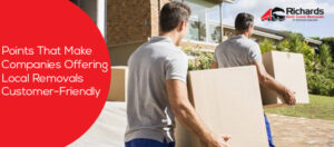 Points That Make Companies That Offer Local Removals Customer-Friendly
